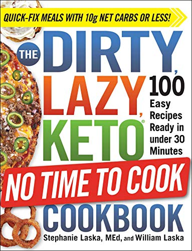 The DIRTY, LAZY, KETO No Time to Cook Cookbook: 100 Easy Recipes Ready in under 30 Minutes