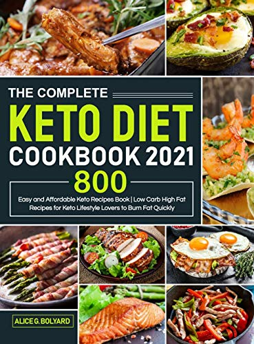 The Complete Keto Diet Cookbook 2021: Easy and Affordable Keto Recipes Book 800 – Low Carb High Fat Recipes for Keto Lifestyle Lovers to Burn Fat Quickly